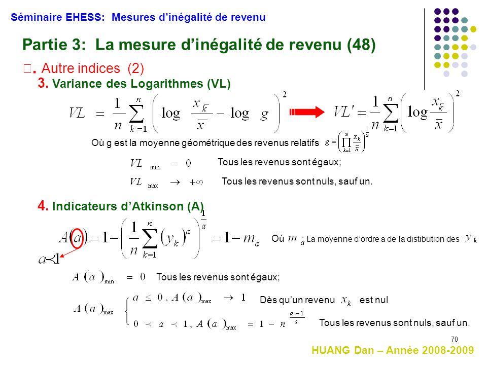 70 Séminaire EHESS: Mesures d'inégalité de revenu Partie 3: La mesure d'inégalité de revenu (48) Ⅳ. Autre indices (2) 3. Variance des Logarithmes (VL)