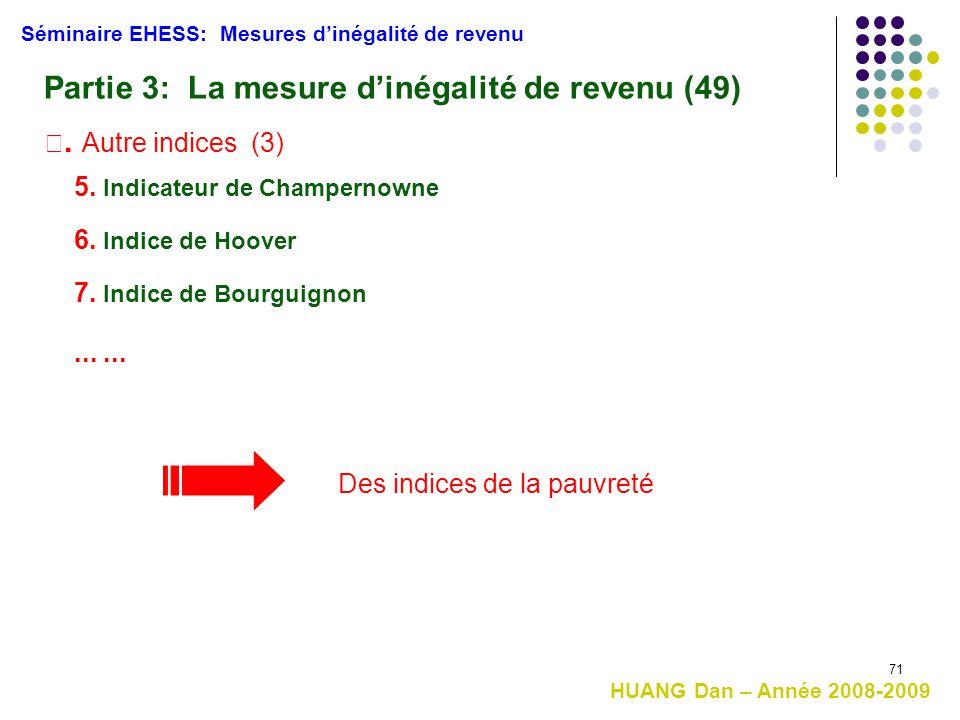 71 HUANG Dan – Année 2008-2009 Séminaire EHESS: Mesures d'inégalité de revenu Partie 3: La mesure d'inégalité de revenu (49) Ⅳ. Autre indices (3) 5. I