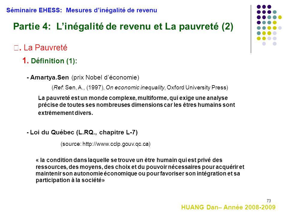 73 Séminaire EHESS: Mesures d'inégalité de revenu Partie 4: L'inégalité de revenu et La pauvreté (2) Ⅰ. La Pauvreté 1. Définition (1): - Loi du Québec
