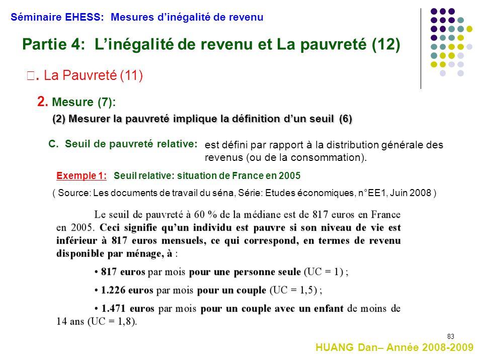 83 C. Seuil de pauvreté relative: est défini par rapport à la distribution générale des revenus (ou de la consommation). (2) Mesurer la pauvreté impli