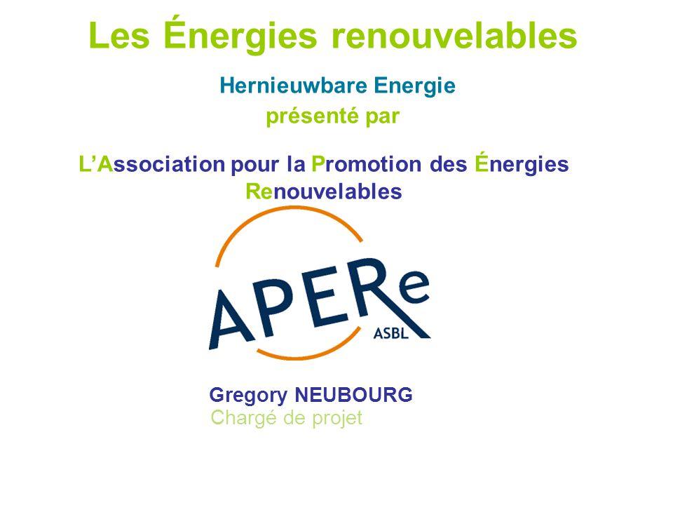 1 Les Énergies renouvelables Hernieuwbare Energie présenté par Gregory NEUBOURG Chargé de projet L'Association pour la Promotion des Énergies Renouvelables