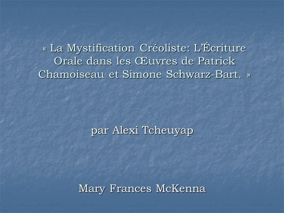 « La Mystification Créoliste: L'Écriture Orale dans les Œuvres de Patrick Chamoiseau et Simone Schwarz-Bart. » par Alexi Tcheuyap Mary Frances McKenna