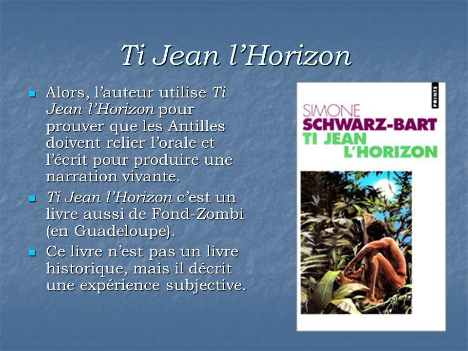 Ti Jean l'Horizon Alors, l'auteur utilise Ti Jean l'Horizon pour prouver que les Antilles doivent relier l'orale et l'écrit pour produire une narratio