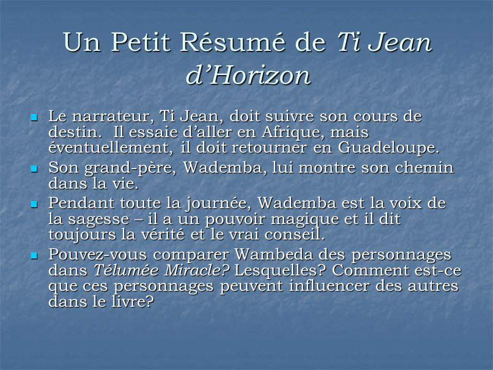 Un Petit Résumé de Ti Jean d'Horizon Le narrateur, Ti Jean, doit suivre son cours de destin. Il essaie d'aller en Afrique, mais éventuellement, il doi