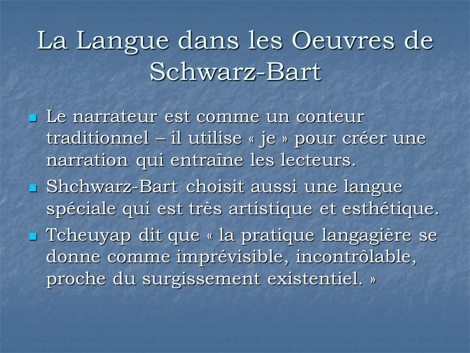 La Langue dans les Oeuvres de Schwarz-Bart Le narrateur est comme un conteur traditionnel – il utilise « je » pour créer une narration qui entraîne le