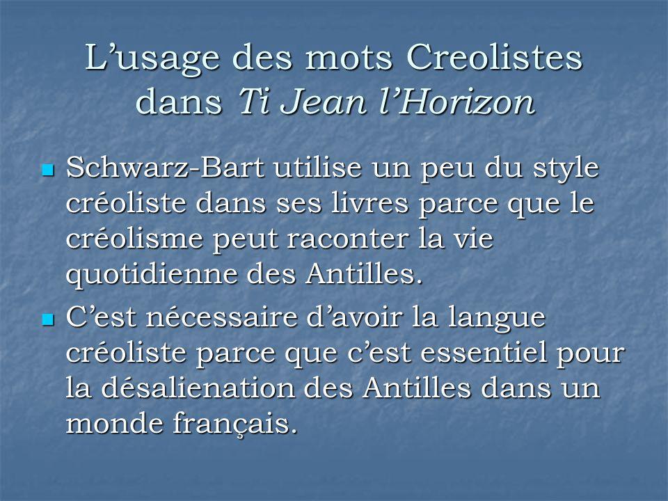 L'usage des mots Creolistes dans Ti Jean l'Horizon Schwarz-Bart utilise un peu du style créoliste dans ses livres parce que le créolisme peut raconter