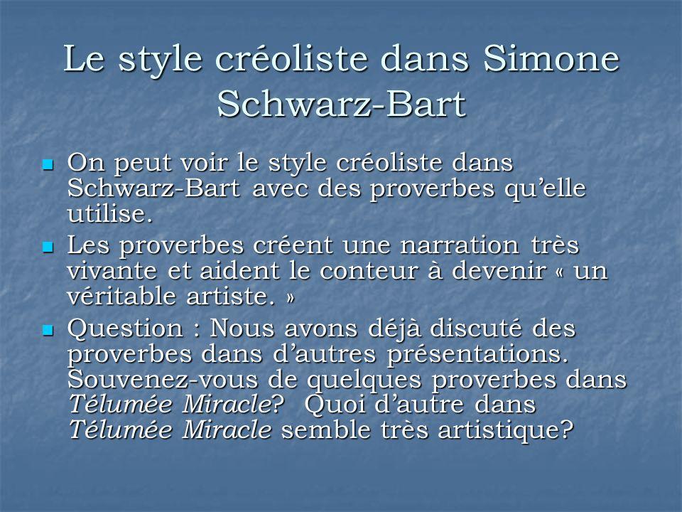 Le style créoliste dans Simone Schwarz-Bart On peut voir le style créoliste dans Schwarz-Bart avec des proverbes qu'elle utilise. On peut voir le styl