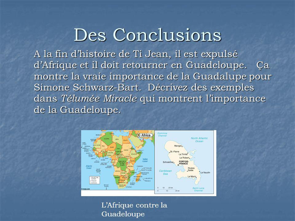Des Conclusions A la fin d'histoire de Ti Jean, il est expulsé d'Afrique et il doit retourner en Guadeloupe. Ça montre la vraie importance de la Guada
