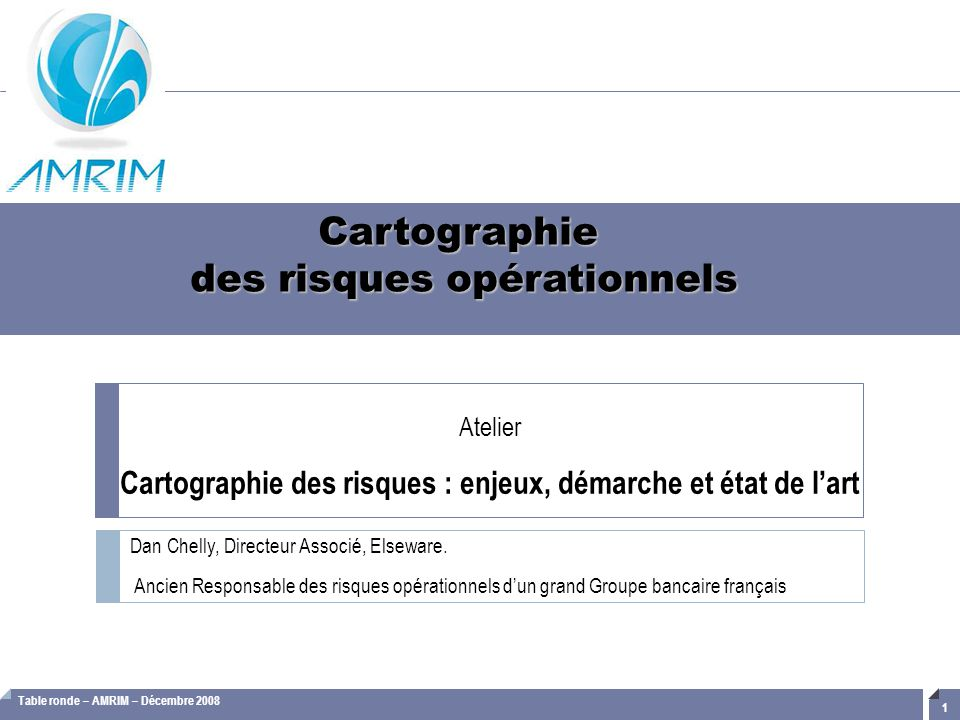 Table ronde – AMRIM – Décembre 2008 22 1.Cartographie : définition et enjeux 2.Structuration des référentiels 3.Démarche organisationnelle 4.Méthodologie d'évaluation 5.Validation et reportings Cartographie des risques opérationnels