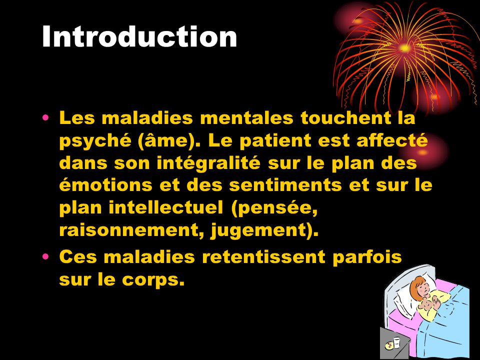 Introduction Les maladies mentales touchent la psyché (âme).