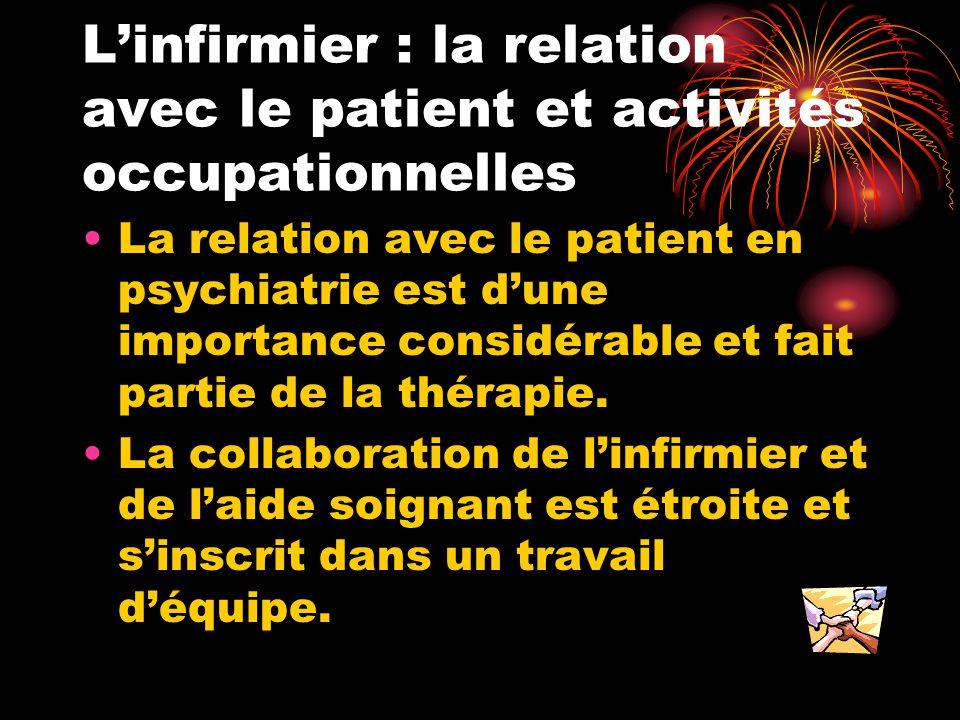 L'infirmier : la relation avec le patient et activités occupationnelles La relation avec le patient en psychiatrie est d'une importance considérable e