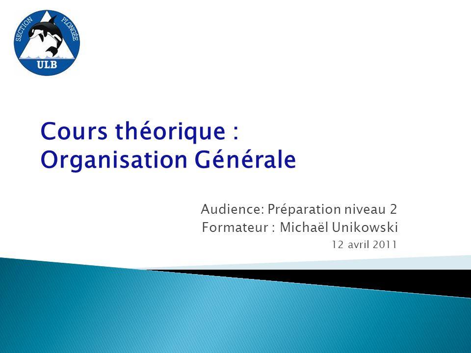 Cours théorique : Organisation Générale Audience: Préparation niveau 2 Formateur : Michaël Unikowski 12 avril 2011