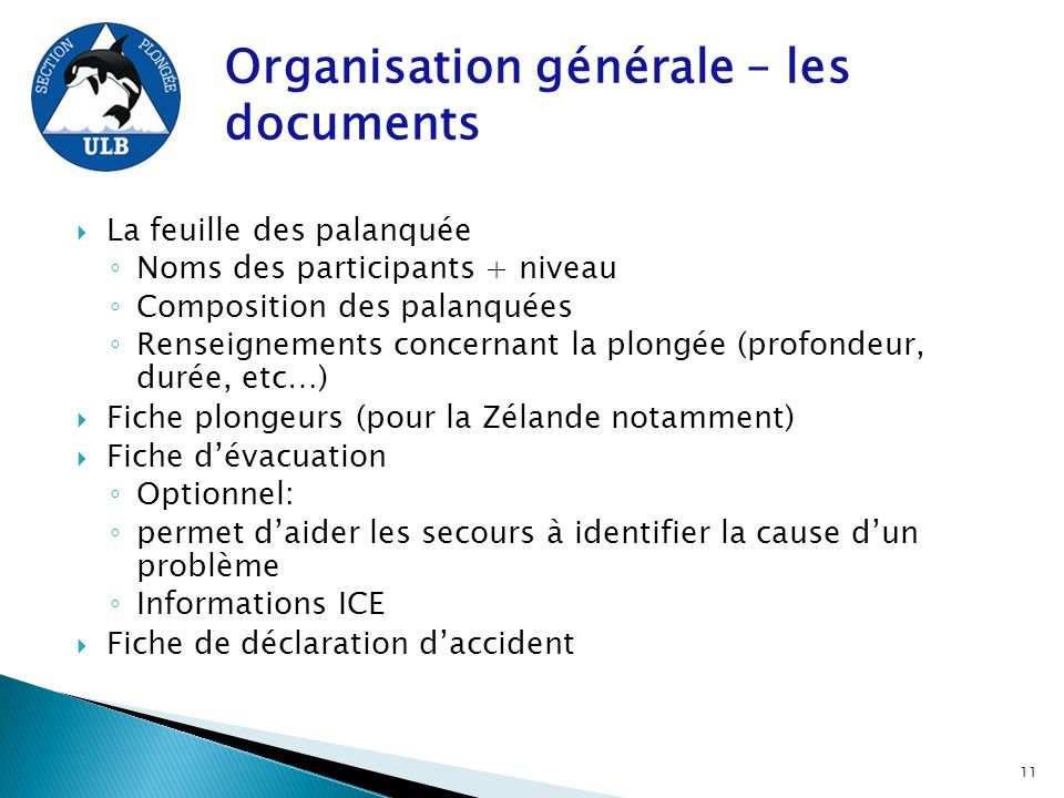 Organisation générale – les documents  La feuille des palanquée ◦ Noms des participants + niveau ◦ Composition des palanquées ◦ Renseignements concer