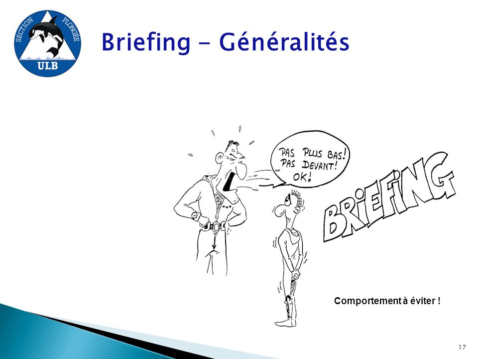 Briefing - Généralités Comportement à éviter ! 17