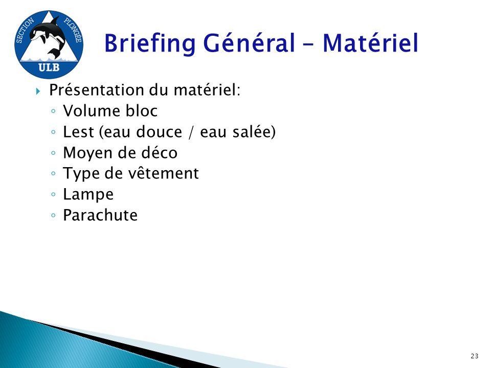  Présentation du matériel: ◦ Volume bloc ◦ Lest (eau douce / eau salée) ◦ Moyen de déco ◦ Type de vêtement ◦ Lampe ◦ Parachute Briefing Général – Mat