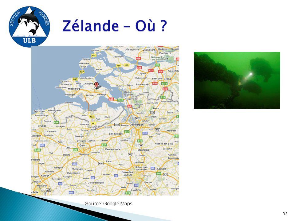 Zélande – Où ? Source: Google Maps 33