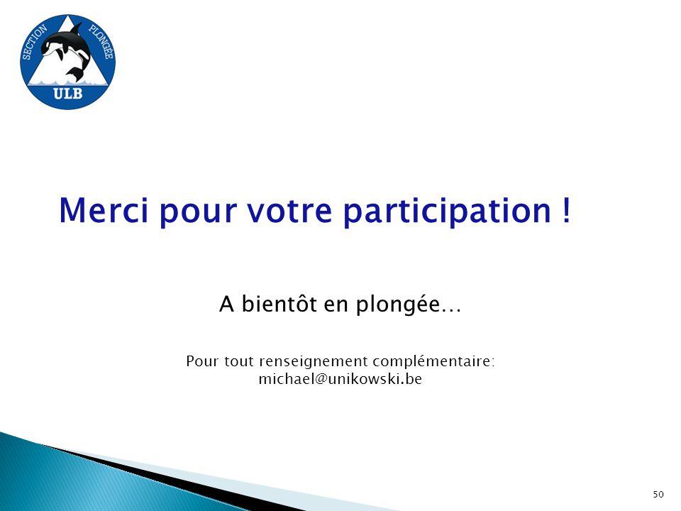Merci pour votre participation ! 50 A bientôt en plongée… Pour tout renseignement complémentaire: michael@unikowski.be