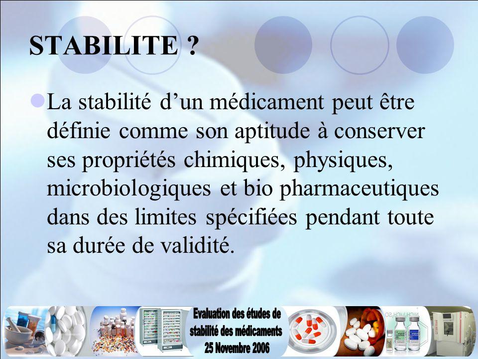 7 STABILITE ? La stabilité d'un médicament peut être définie comme son aptitude à conserver ses propriétés chimiques, physiques, microbiologiques et b