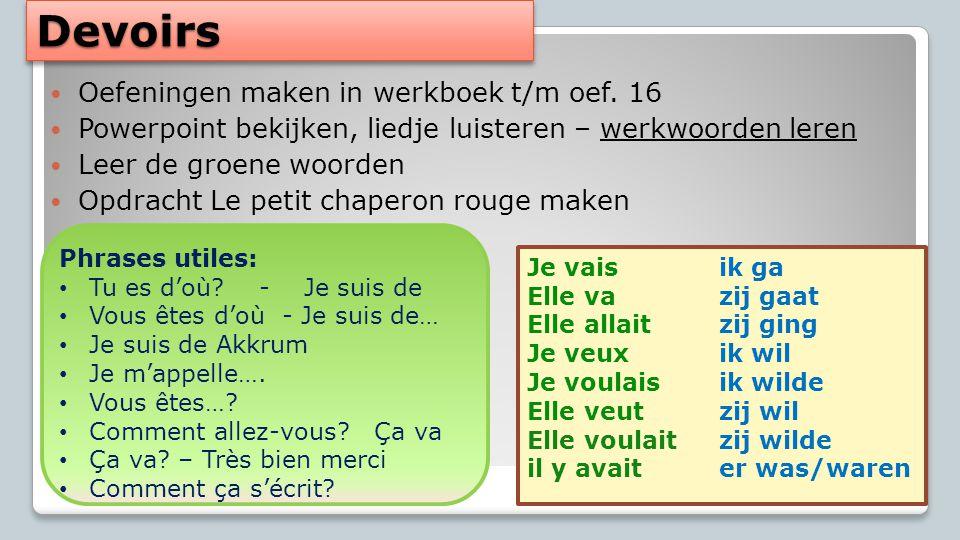 DevoirsDevoirs Oefeningen maken in werkboek t/m oef. 16 Powerpoint bekijken, liedje luisteren – werkwoorden leren Leer de groene woorden Opdracht Le p