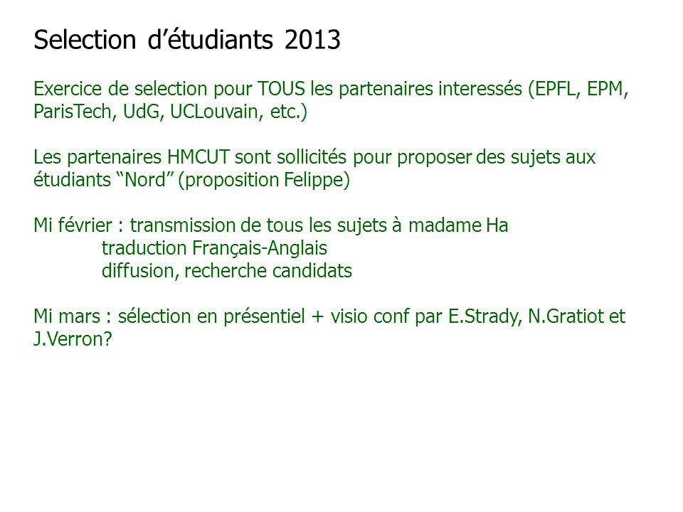 Selection d'étudiants 2013 Exercice de selection pour TOUS les partenaires interessés (EPFL, EPM, ParisTech, UdG, UCLouvain, etc.) Les partenaires HMC