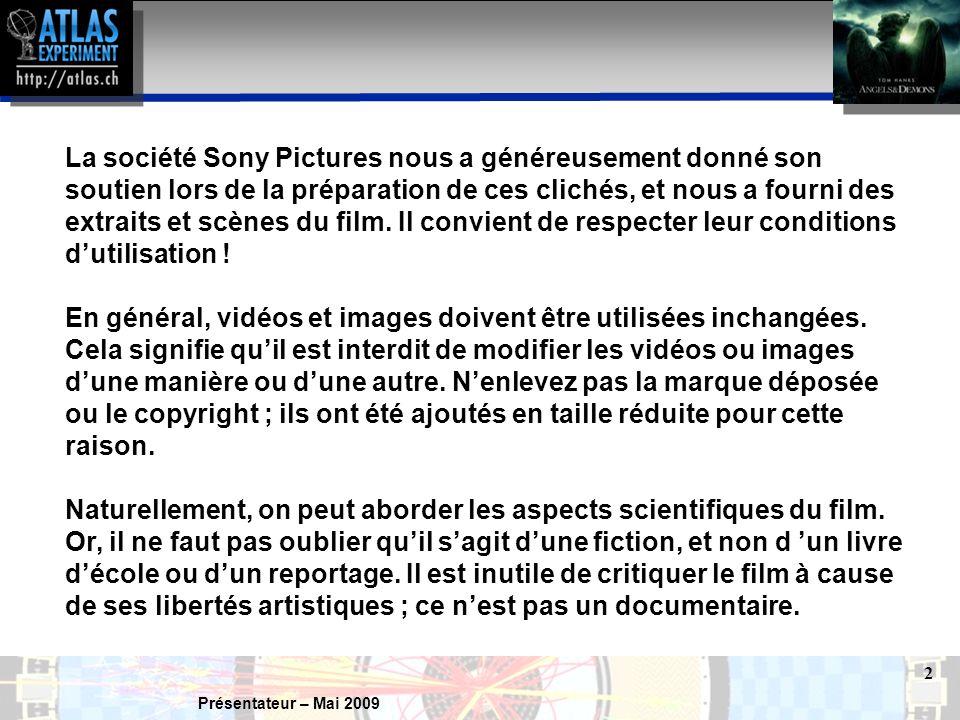 Présentateur – Mai 2009 2 La société Sony Pictures nous a généreusement donné son soutien lors de la préparation de ces clichés, et nous a fourni des extraits et scènes du film.