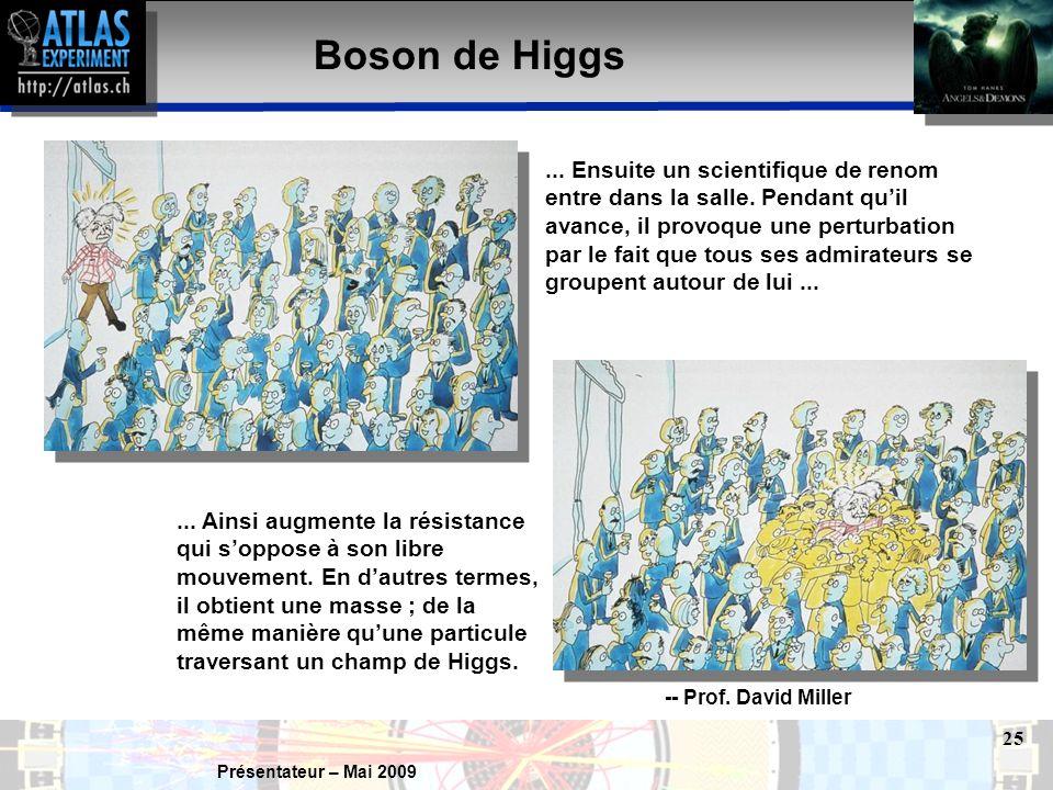 Présentateur – Mai 2009 25 Boson de Higgs...