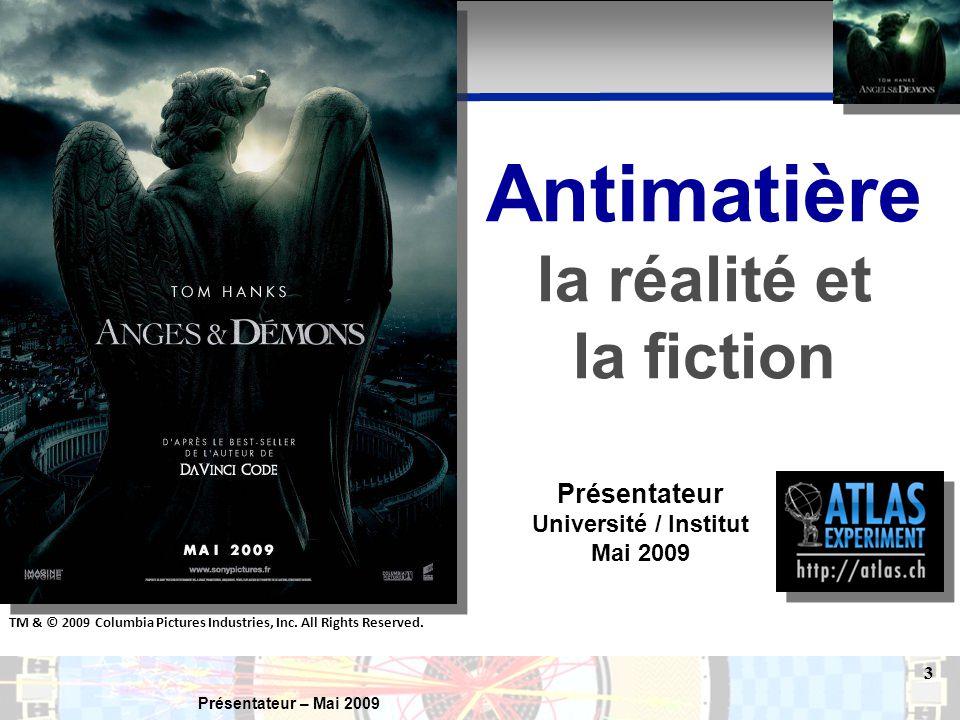 Présentateur – Mai 2009 3 Antimatière la réalité et la fiction Présentateur Université / Institut Mai 2009 TM & © 2009 Columbia Pictures Industries, Inc.