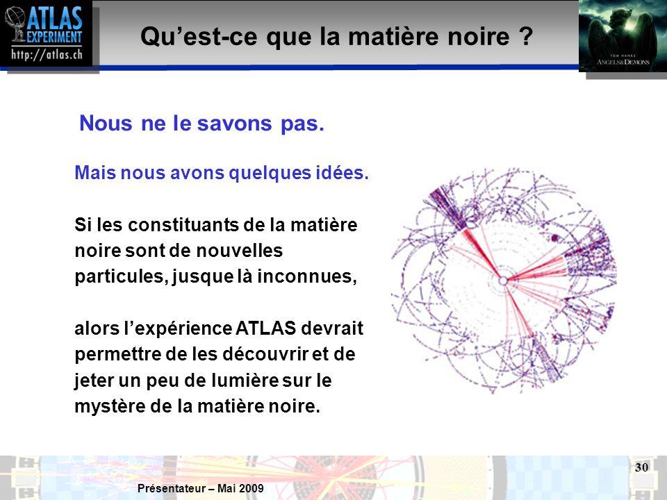 Présentateur – Mai 2009 30 Qu'est-ce que la matière noire .