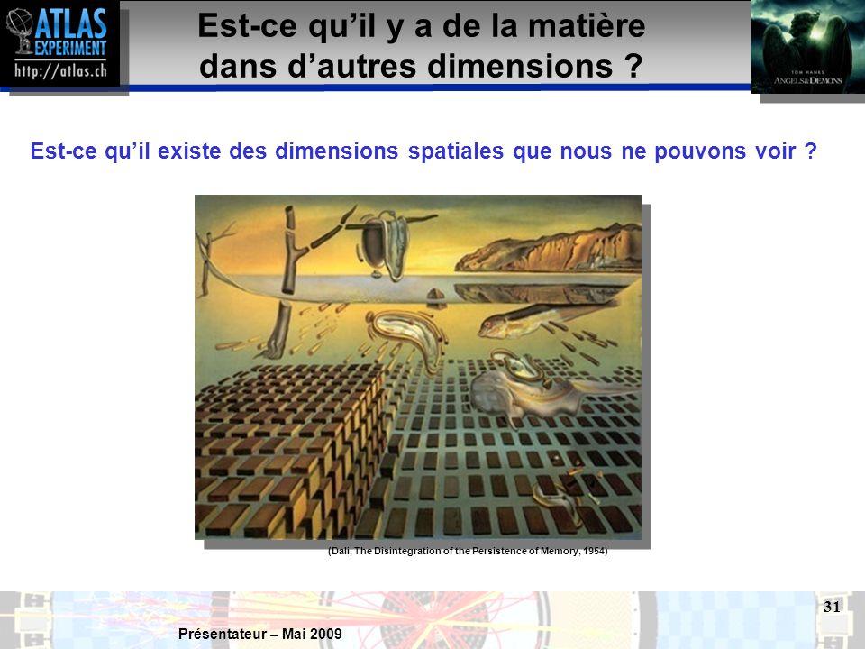 Présentateur – Mai 2009 31 Est-ce qu'il y a de la matière dans d'autres dimensions .