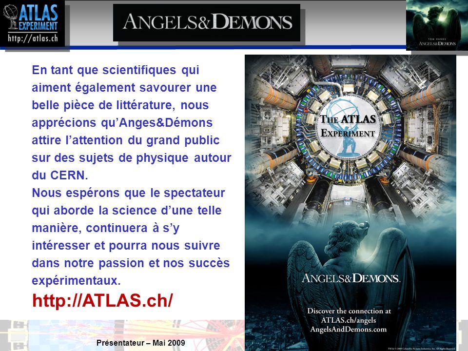 Présentateur – Mai 2009 40 En tant que scientifiques qui aiment également savourer une belle pièce de littérature, nous apprécions qu'Anges&Démons attire l'attention du grand public sur des sujets de physique autour du CERN.
