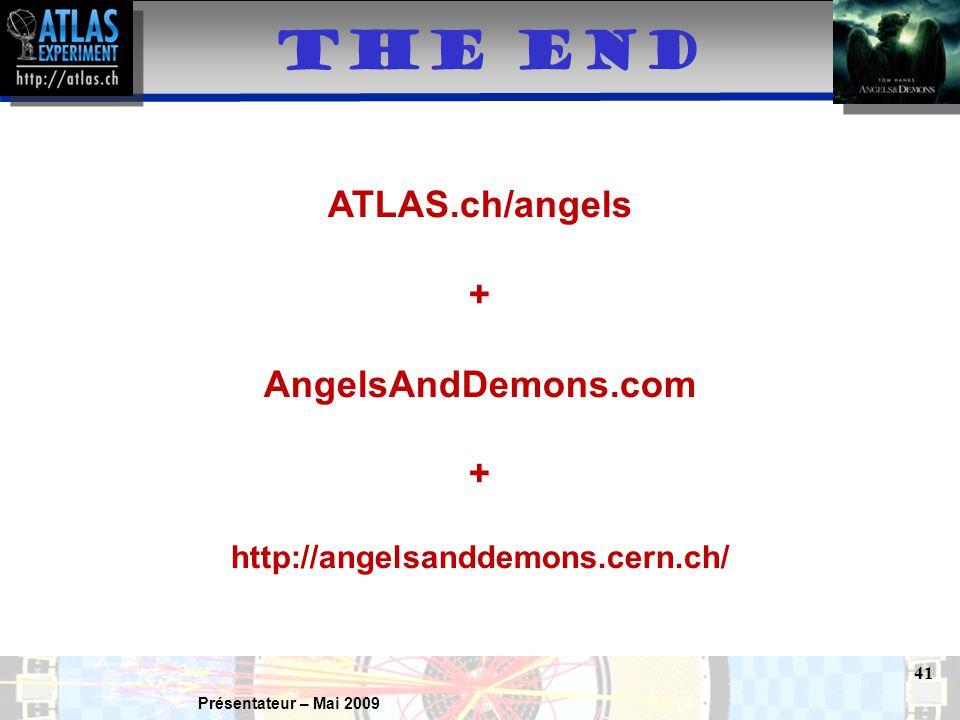 Présentateur – Mai 2009 41 THE END ATLAS.ch/angels + AngelsAndDemons.com + http://angelsanddemons.cern.ch/
