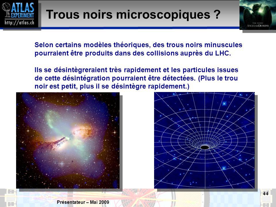 Présentateur – Mai 2009 44 Trous noirs microscopiques .