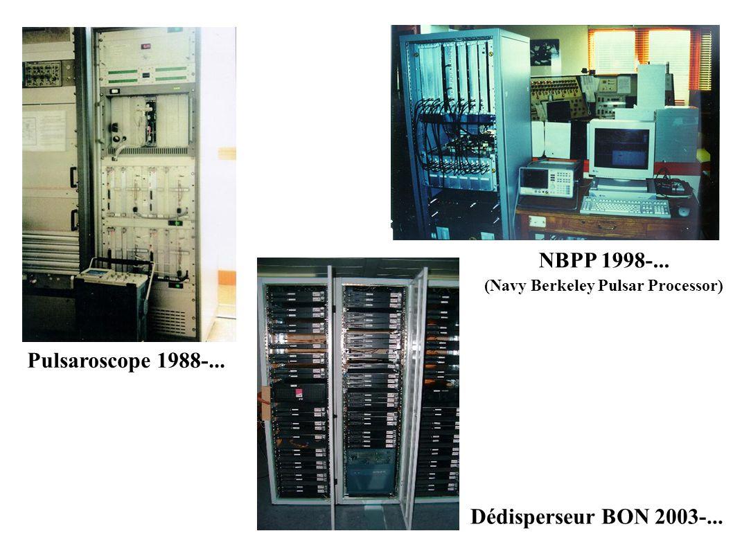 Pulsaroscope 1988-... NBPP 1998-... (Navy Berkeley Pulsar Processor) Dédisperseur BON 2003-...