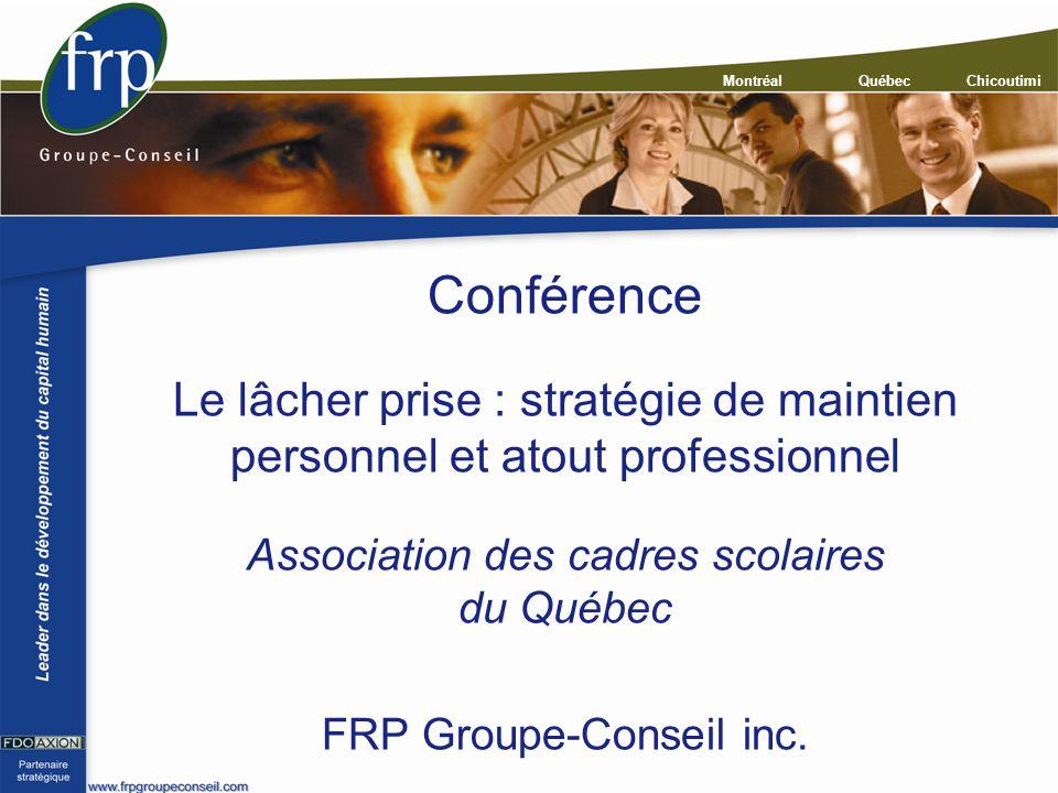 Montréal QuébecChicoutimi Conférence Le lâcher prise : stratégie de maintien personnel et atout professionnel Association des cadres scolaires du Québ