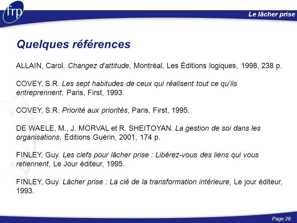 Page 28 Le lâcher prise ALLAIN, Carol. Changez d'attitude, Montréal, Les Éditions logiques, 1998, 238 p. COVEY, S.R. Les sept habitudes de ceux qui ré