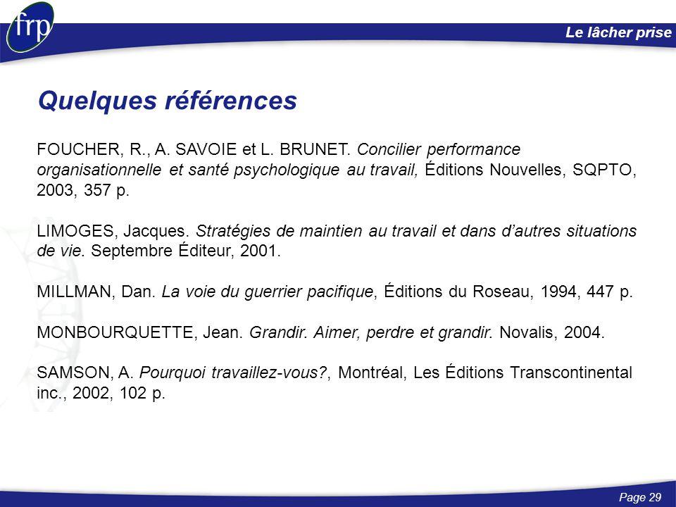 Page 29 Le lâcher prise FOUCHER, R., A. SAVOIE et L. BRUNET. Concilier performance organisationnelle et santé psychologique au travail, Éditions Nouve