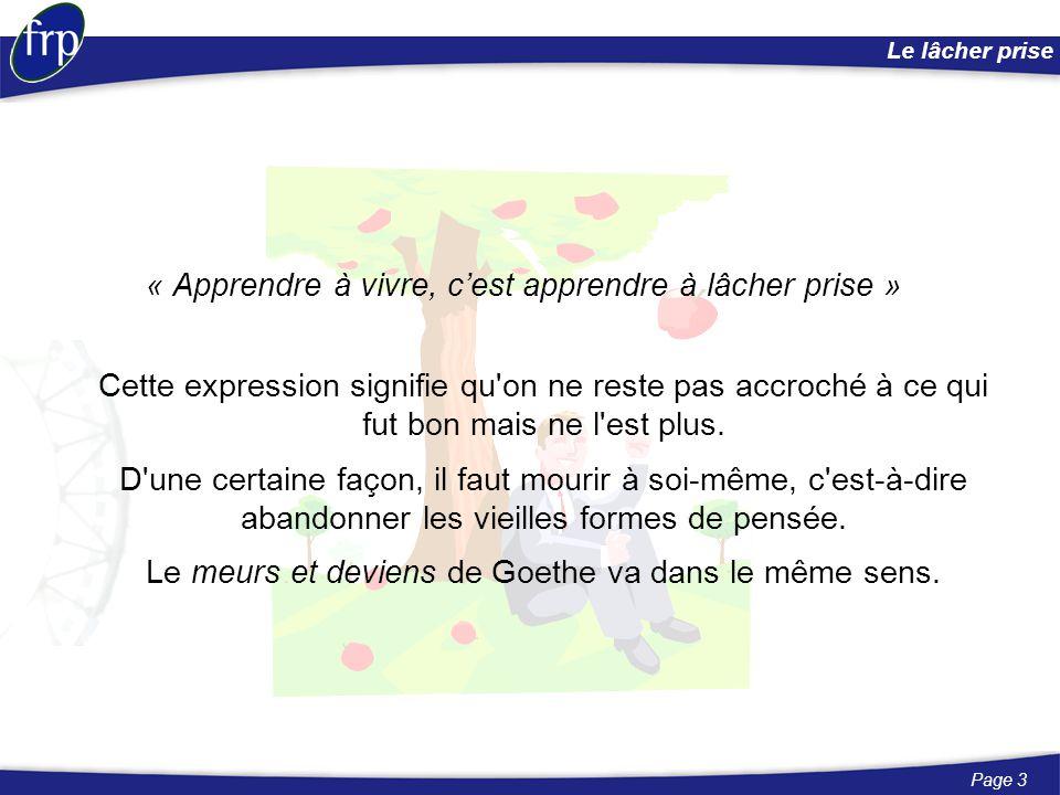 Page 3 Le lâcher prise « Apprendre à vivre, c'est apprendre à lâcher prise » Cette expression signifie qu'on ne reste pas accroché à ce qui fut bon ma