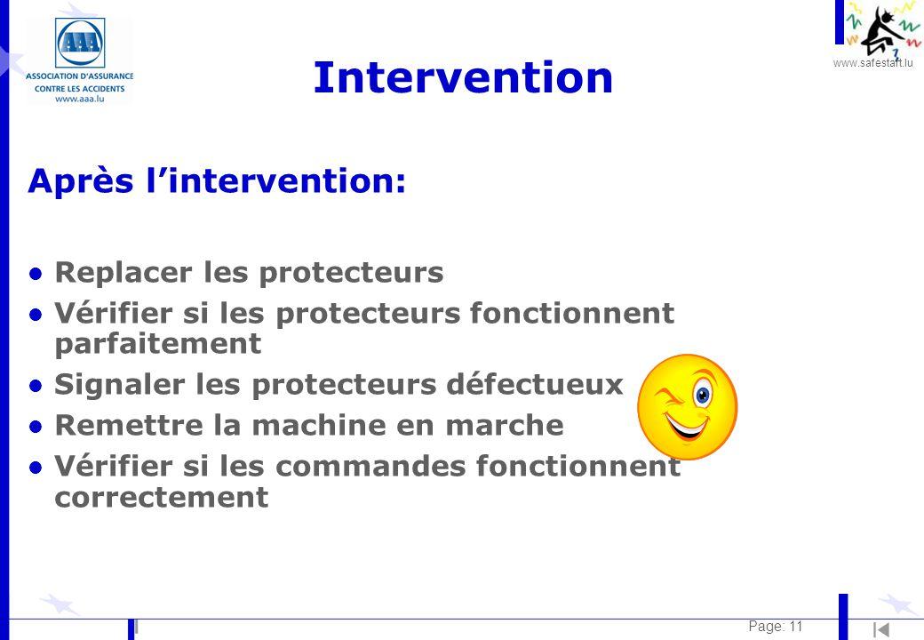 www.safestart.lu Page: 11 Intervention Après l'intervention: l Replacer les protecteurs l Vérifier si les protecteurs fonctionnent parfaitement l Signaler les protecteurs défectueux l Remettre la machine en marche l Vérifier si les commandes fonctionnent correctement