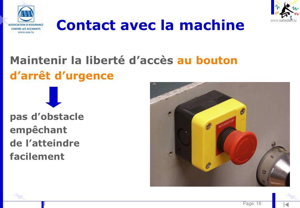 www.safestart.lu Page: 16 Contact avec la machine Maintenir la liberté d'accès au bouton d'arrêt d'urgence pas d'obstacle empêchant de l'atteindre facilement