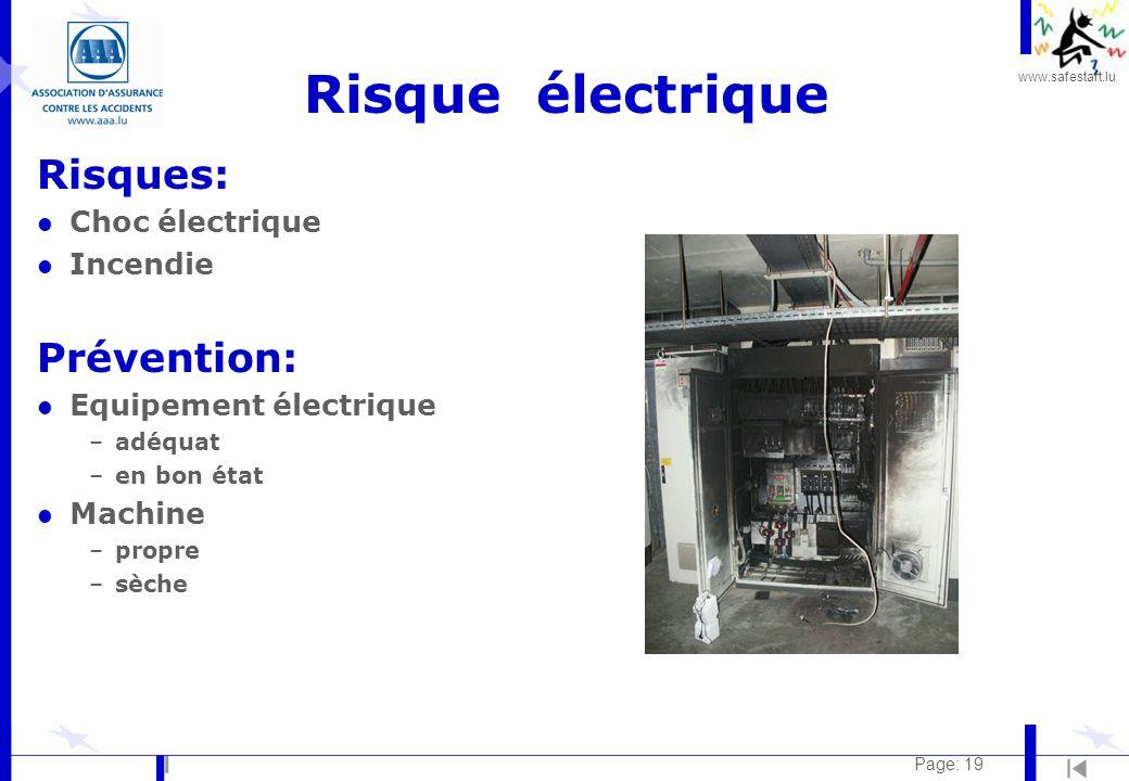 www.safestart.lu Page: 19 Risque électrique Risques: l Choc électrique l Incendie Prévention: l Equipement électrique –adéquat –en bon état l Machine –propre –sèche