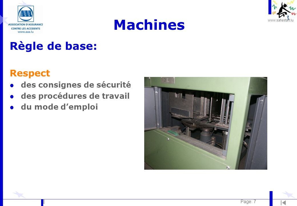 www.safestart.lu Page: 7 Machines Règle de base: Respect l des consignes de sécurité l des procédures de travail l du mode d'emploi