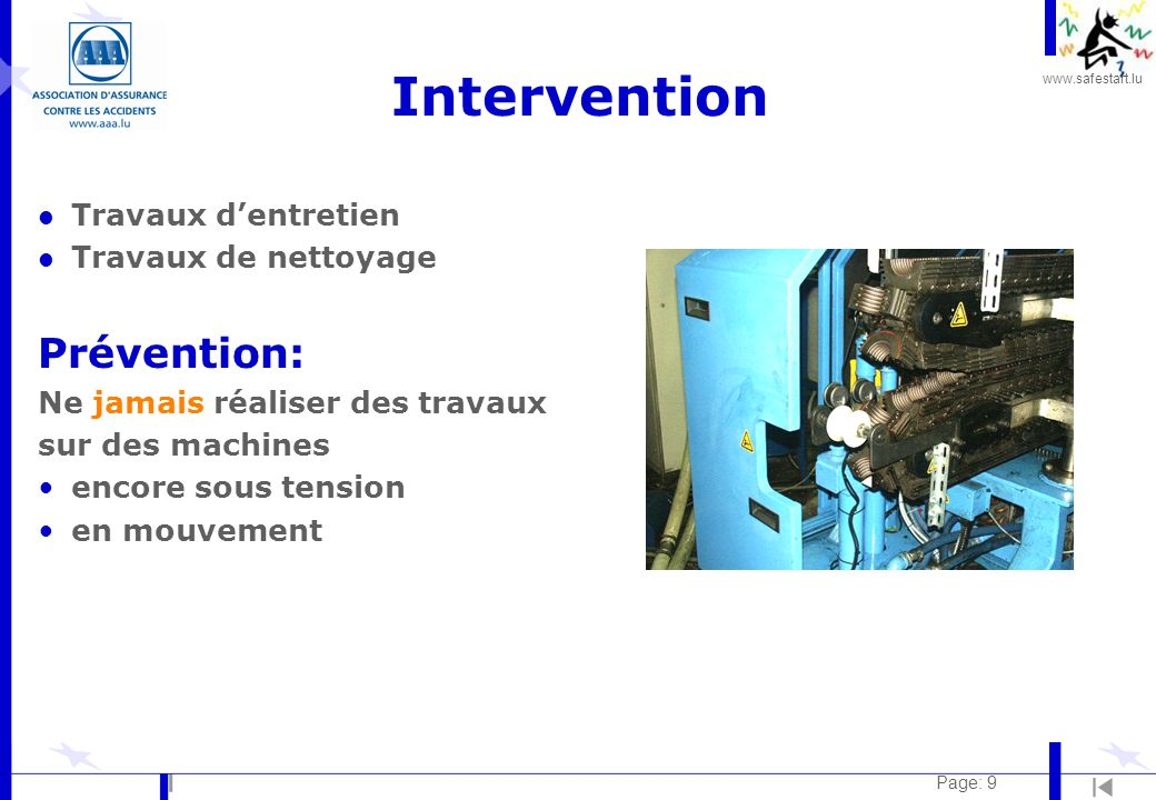 www.safestart.lu Page: 9 Intervention l Travaux d'entretien l Travaux de nettoyage Prévention: Ne jamais réaliser des travaux sur des machines encore sous tension en mouvement