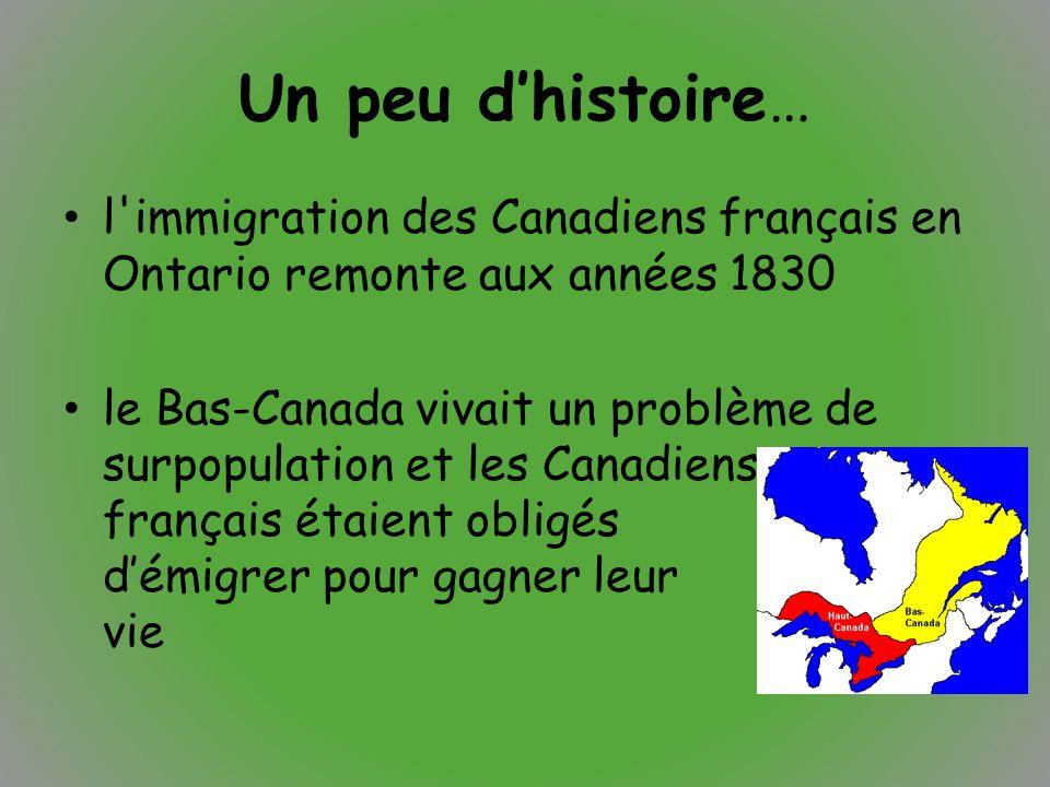 Un peu d'histoire… l'immigration des Canadiens français en Ontario remonte aux années 1830 le Bas-Canada vivait un problème de surpopulation et les Ca