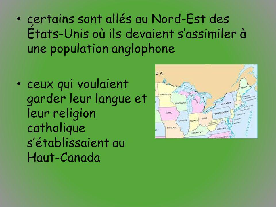certains sont allés au Nord-Est des États-Unis où ils devaient s'assimiler à une population anglophone ceux qui voulaient garder leur langue et leur r
