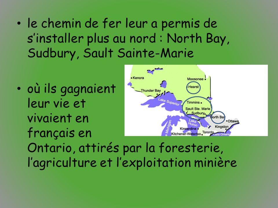 le chemin de fer leur a permis de s'installer plus au nord : North Bay, Sudbury, Sault Sainte-Marie où ils gagnaient leur vie et vivaient en français