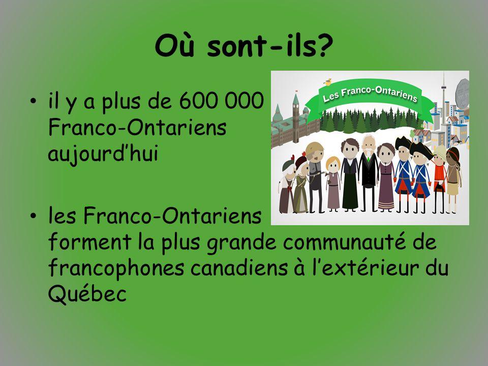 Où sont-ils? il y a plus de 600 000 Franco-Ontariens aujourd'hui les Franco-Ontariens forment la plus grande communauté de francophones canadiens à l'