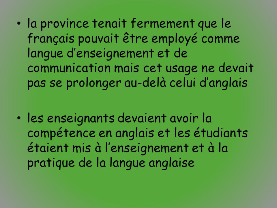 la province tenait fermement que le français pouvait être employé comme langue d'enseignement et de communication mais cet usage ne devait pas se prol