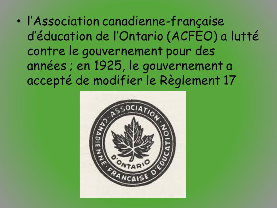 l'Association canadienne-française d'éducation de l'Ontario (ACFEO) a lutté contre le gouvernement pour des années ; en 1925, le gouvernement a accept