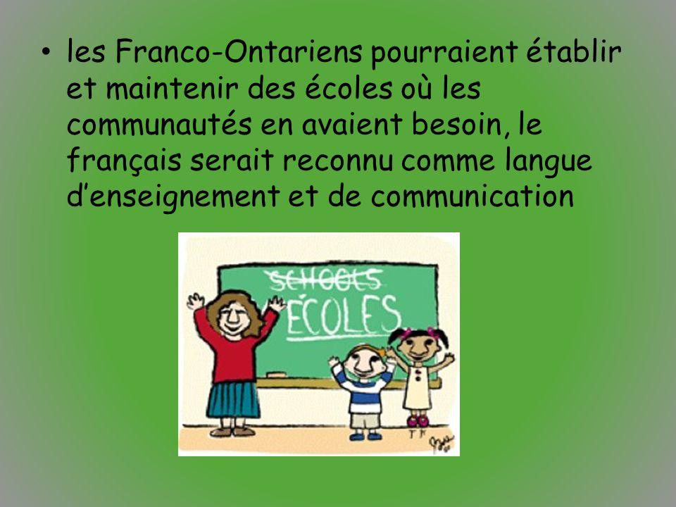 les Franco-Ontariens pourraient établir et maintenir des écoles où les communautés en avaient besoin, le français serait reconnu comme langue d'enseig