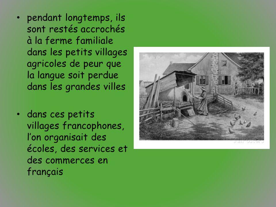 pendant longtemps, ils sont restés accrochés à la ferme familiale dans les petits villages agricoles de peur que la langue soit perdue dans les grande